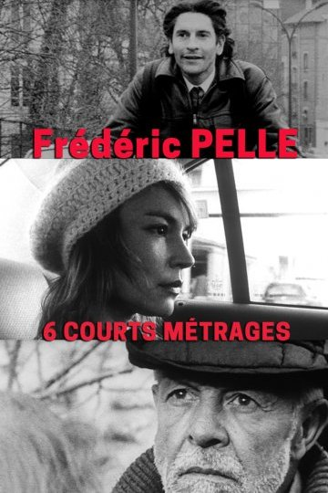 Six courts-métrages de Frederic Pelle